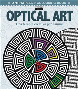 Optical art. Una terapia creativa per l'anima. Antistress