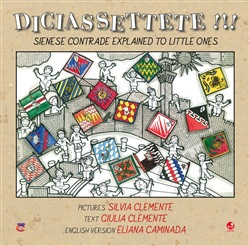 Diciassettete!!! Sienese contrade explained to little ones. Ediz. illustrata