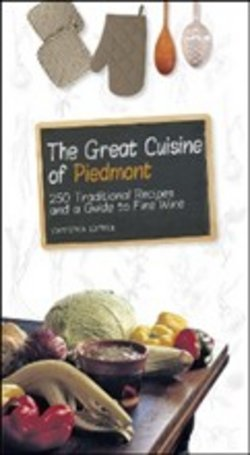 Image of The great cuisine of Piedmont. 250 traditional recipes and a guide to