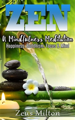 Zen: A Mindfulness Meditation. Happiness, Buddhism & Focus