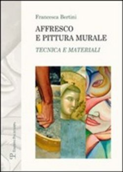 Image of Affresco e pittura murale. Tecnica e materiali - Francesca Bertini