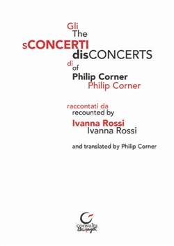 Gli sConcerti di Philip Corner-The disConcerts of Philip Corner