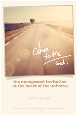 Come To Me: The Unexpected Invitation at the Heart of the Universe