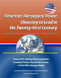 American Aerospace Power: Choosing to Lead in the Twenty-First Century - Toward 2035: Shifting Global Competition, Increasing Threats, Time for New Choices, A Third Offset Strategy Needed