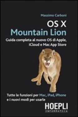 OS X Mountain Lion. Guida completa al nuovo OS di Apple, iCloud e Mac App Store
