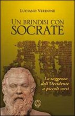 Image of Un brindisi con Socrate. La saggezza dell'occidente a piccoli sorsi -
