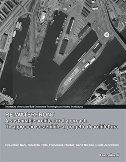 Re:waterfront, a sustainable architectural approach. Re:waterfront, un approccio sostenibile al progetto di architettura. Ediz. italiana e inglese