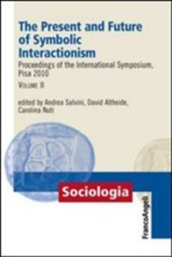 The present and future of symbolic interactionism. Proceedings of the international symposium, Pisa 2010 Vol. 2