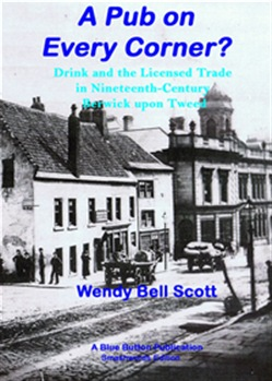 A Pub on Every Corner?: Drink and the Licensed Trade in Nineteenth-Century Berwick-upon-Tweed