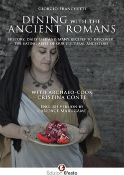 Dining with the ancient romans. History, daily life and numerous recipes to discover the eating habits of our cultural ancestors