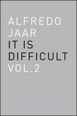 Image of Alfredo Jaar. It is difficult. Ediz. italiana Vol. 2 - Alfredo Jaar