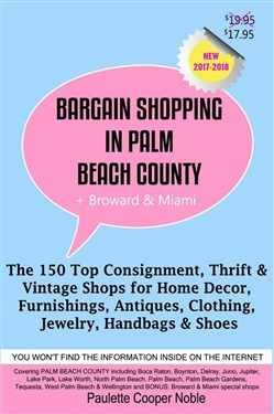 Bargain Shopping in Palm Beach County Plus Broward & Miami: The 150 Best Consignment, Thrift, & Vintage Shops for Home Décor, Furnishings, Antiques, Clothing, Jewelry, Handbags & Shoes