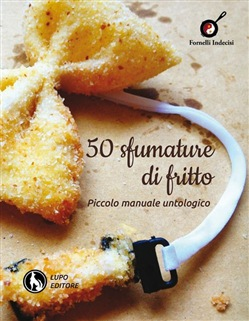 Image of 50 sfumature di fritto. Piccolo manuale untologico
