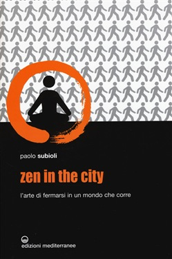 Image of Zen in the city. L'arte di fermarsi in un mondo che corre - Paolo Sub