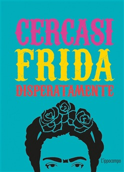 Cercasi Frida disperatamente. Ediz. illustrata