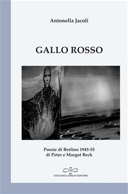Gallo rosso. Poesie di Berlino 1945-1955 di Peter e Margot Beck