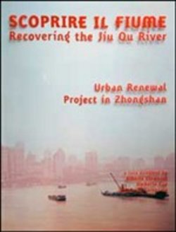 Scoprire il fiume. Recovering the Jiu Qu River. Ediz. italiana e inglese