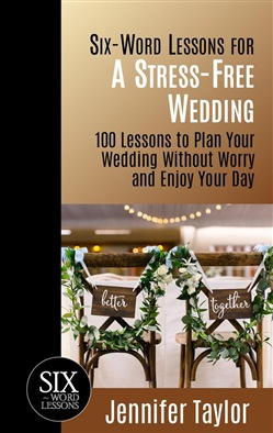 Six-Word Lessons for a Stress-Free Wedding: 100 Lessons to Plan Your Wedding without Worry and Enjoy Your Day