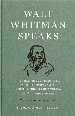 Walt Whitman Speaks: His Final Thoughts on Life, Writing, Spirituality, and the Promise of America