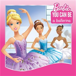 You Can Be a Ballerina (Barbie: You Can Be Series)