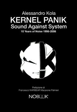Kernel Panik. Sound against system. 10 years of noise 1998-2008
