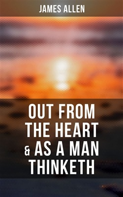 Out from the Heart & As a Man Thinketh