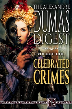 "The Alexandre Dumas Digest, Vol. One - ""Celebrated Crimes"""