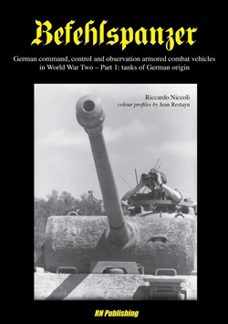 Befehlspanzer. German command, control and observation armored combat vehicles in World war two Vol. 1