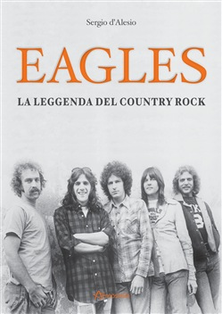 Image of Eagles. La leggenda del country rock - D'Alessio Sergio