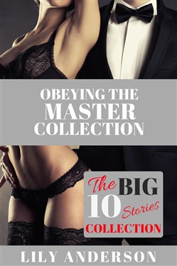 The Ultimate 10 Smoking Hot BDSM Stories Collection: 'Obeying The Master' Collection