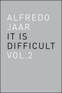 Image of Alfredo Jaar. It is difficult Vol. 2 - Alfredo Jaar