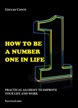 How to be a number one in life. Pratical alchemy to improve your life and work