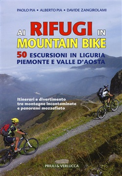 Ai rifugi in mountain bike. 50 escursioni in Liguria, Piemonte e Valle d'Aosta