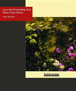 Love And Freindship And Other Early Works : A Collection Of Juvenile Writings