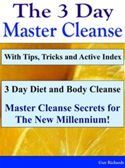 The 3 Day Master Cleanse: 3 Day Diet and Body Cleanse - Master Cleanse Secrets for The New Millennium!