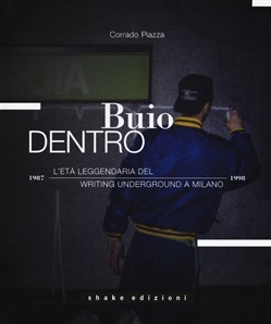Buio dentro. Writing underground a Milano (1987-1998)