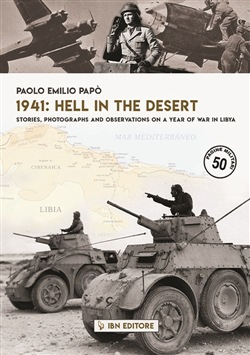 1941: hell in the desert. Stories, photographs and observations on a year of war in Libya