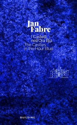 Image of Jan Fabre. I castelli nell'ora blu-The Castles in the Hour Blue. Ediz