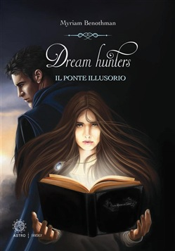 Image of Dream hunters. Il ponte illusorio - Benothman Myriam