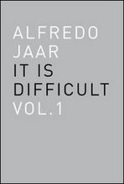 Image of Alfredo Jaar. It is difficult. Ediz. italiana Vol. 1 - Alfredo Jaar