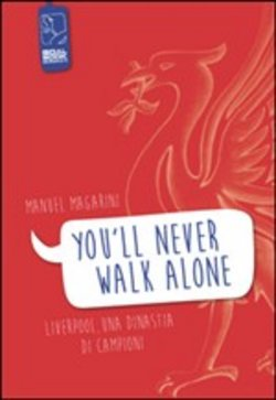 Image of You'll never walk alone. Liverpool, una dinastia di campioni