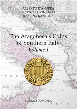 Image of The Aragonese's coins of Southern Italy. Vol. 1 - Alberto D'Andrea;Ma