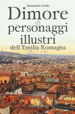 Dimore di personaggi illustri dell'Emilia Romagna