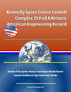 Kennedy Space Center Launch Complex 39 Pad A Historic American Engineering Record, Details of the Apollo-Saturn V and Space Shuttle Rocket Launch Facilities at Cape Canaveral, Florida