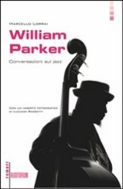 Image of William Parker. Conversazioni sulla musica jazz - Marcello Lorrai