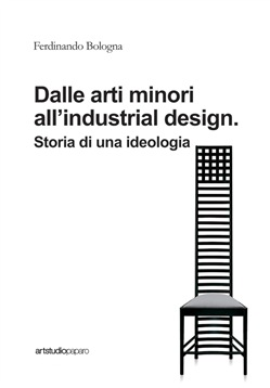 Image of Dalle arti minori all'industrial design. Storia di una ideologia - Fe