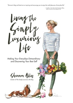 Living The Simply Luxurious Life: Making Your Everydays Extraordinary and Discovering Your Best Self
