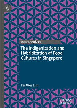 The Indigenization and Hybridization of Food Cultures in Singapore