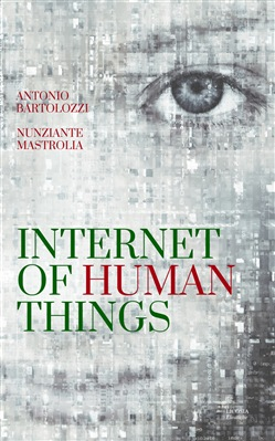 Image of Internet of Human Things - Nunziante Mastrolia;Antonio Bartolozzi