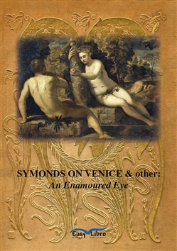 Image of Symonds on Venice & other: an enamoured eye - Mark Irvine